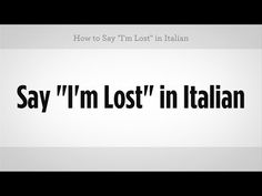 "How to say ""I'm Lost"" in Italian - EverybodyLovesItalian.com"