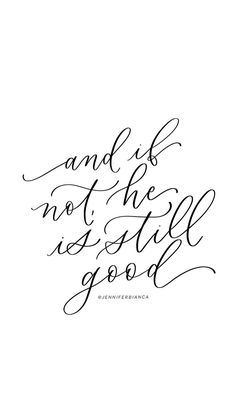 """And if not, he is still good.""  / jenniferbianca.com / prints + cards / inspiration motivation quote Scripture Quotes, Scriptures, Calligraphy For Beginners, Motivational Quotes, Inspirational Quotes, Hand Lettering Quotes, God Loves You, Life Thoughts, Christian Inspiration"