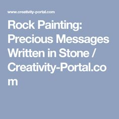 Rock Painting: Precious Messages Written in Stone / Creativity-Portal.com