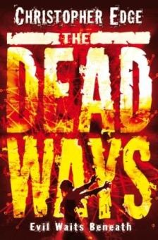 'The Dead Ways' by Christopher Edge - Ghostly apparitions appearing on abandoned motorways. Corpses escaping from hospital morgues. Skeletons clawing their way out of graves. THE DEAD WAYS ARE OPENING.