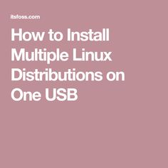 How to Install Multiple Linux Distributions on One USB