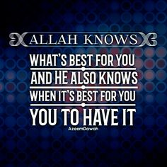 Allah knows what's best for you, and He also knows when it's best for you to have it.