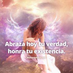 """¡Muy buenos días, la Paz sea contigo! Comenzamos la jornada compartiendo unas palabras de nuestro amigo Maestro de Luz: """"Abraza hoy tu verdad, honra tu existencia.""""... Te deseamos una jornada perfecta!"""