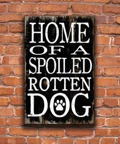 Dog art.  Home Of A Spoiled Rotten Dog homemade wooden sign. - 11 Main