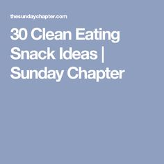 30 Clean Eating Snack Ideas | Sunday Chapter