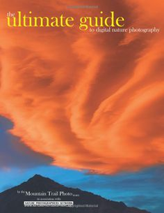 Amazon.com: The Ultimate Guide to Digital Nature Photography (9780979917189): The Mountain Trail Photo Team: Books