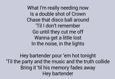 Bartender by Lady Antebellum...Love this song!!!
