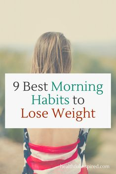 Losing weight can be a troublesome task sometimes to the point where people completely reconsider new diets or switch up their lifestyle. Making small changes to your mornings can help with weight loss and keep those pounds off. Here are 9 uncomplicated morning habits you can start incorporating into your weight loss routine. #weightloss #fatburning #healthyliving #healthfulinspired...