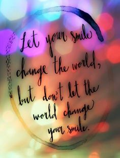 Let your smile change the world...