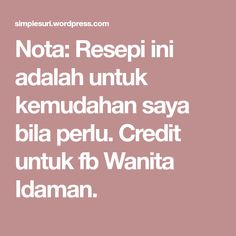 Nota: Resepi ini adalah untuk kemudahan saya bila perlu. Credit untuk fb Wanita Idaman.
