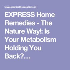 EXPRESS Home Remedies - The Nature Way!: Is Your Metabolism Holding You Back?…