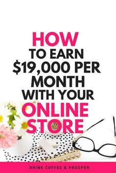 How to Earn $19,000/month with Your Online Store | how to start an online store | how to start a store | how to start a boutique | how to start a home business | how to open a business | how to make money online | drinkcoffeeandprosper.com