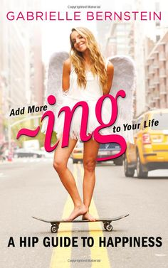 Add More ~ing to Your Life Gabrielle Bernstein