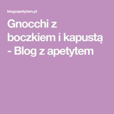 Gnocchi z boczkiem i kapustą - Blog z apetytem Gnocchi, Blog, Blogging