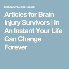 Articles for Brain Injury Survivors | In An Instant Your Life Can Change Forever