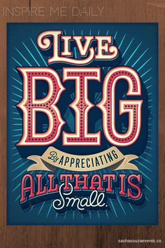 """Inspire Me Daily: Live Big - http://sparkliatti.com/2014/04/inspire-me-daily-live-big/ - #Inspire Me Daily: """"#Live #Big by Appreciating All That is Small"""" The more things you #appreciate, the more #aware you are of #all #things. After all, there are no #small #details. #Everything #matters. Pass it on…."""