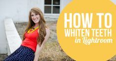 How to whiten & brighten teeth in Lightroom | Two Blooms-Lightroom Presets & Marketing Tools for Photographers