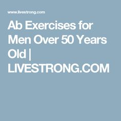 Ab Exercises for Men Over 50 Years Old | LIVESTRONG.COM