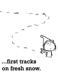 Happiness is  ...first tracks in fresh snow.