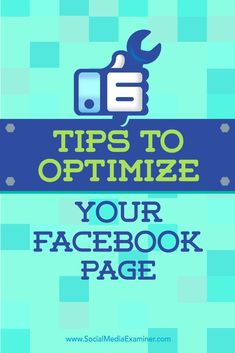 6 Tips to Optimize Your Facebook Page : Social Media Examiner