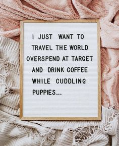 Puppies or cats....coffee or Diet Coke....see I'm not particular so this should totally happen for me!!
