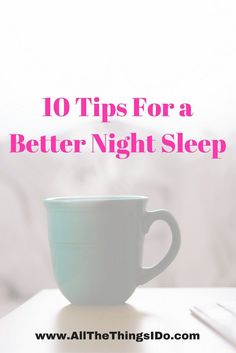 10 Tips For a Better Night Sleep: