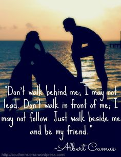 Don't walk behind me or in front of me. Be my friend. #bestfriends #quote