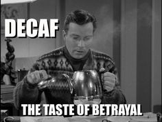 #coffee #coffeequotes Decaf. The taste of betrayal.