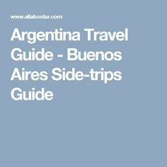 Argentina Travel Guide - Buenos Aires Side-trips Guide