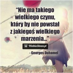 Nie ma takiego wielkiego czynu... #Duhamel-Georges,  #Marzenia-i-pragnienia Survival Life, Army & Navy, Life Quotes, This Or That Questions, Quotes About Life, Quote Life, Living Quotes, Quotes On Life, Life Lesson Quotes