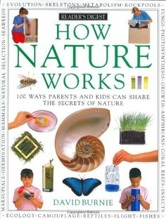 How Nature Works: 100 Ways Parents & Kids Can Share the Secrets of Nature by David Burnie, http://www.amazon.com/dp/0895773910/ref=cm_sw_r_pi_dp_ESPRrb0ECFCPE
