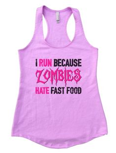 I RUN BECAUSE ZOMBIES HATE FAST FOOD Womens Workout Tank Top