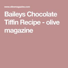 Baileys Chocolate Tiffin Recipe - olive magazine