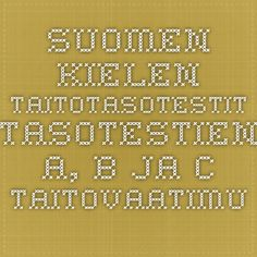 Suomen kielen taitotasotestit Tasotestien A, B ja C taitovaatimukset Periodic Table, Math Equations, Education, School, Periotic Table, Periodic Table Chart, Schools, Educational Illustrations, Learning