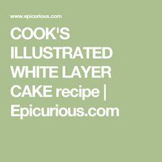 COOK'S ILLUSTRATED WHITE LAYER CAKE recipe | Epicurious.com