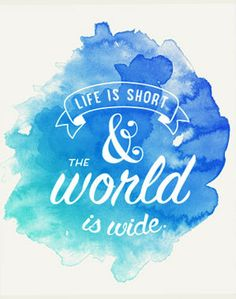 Life is short, and the world is wide