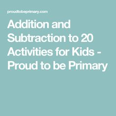 Addition and Subtraction to 20 Activities for Kids - Proud to be Primary
