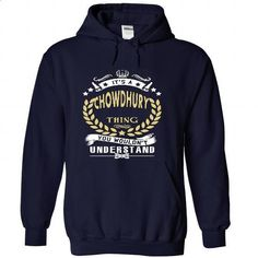 Its a CHOWDHURY Thing You Wouldnt Understand - T Shirt, Hoodie, Hoodies, Year,Name, Birthday - #gift for friends #thank you gift