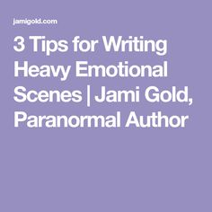 3 Tips for Writing Heavy Emotional Scenes   Jami Gold, Paranormal Author