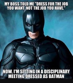 124 Bewitching Batman Finds - Batman Funny - Funny Batman Meme - - My boss told me dress for the job you want not the job you have. The post 124 Bewitching Batman Finds appeared first on Gag Dad. Batman Meme, Batman Birthday Meme, I Am Batman, Batman Stuff, Birthday Memes, Memes Humor, Hr Humor, Dc Memes, Funny Jokes