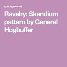 Ravelry: Skandium pattern by General Hogbuffer
