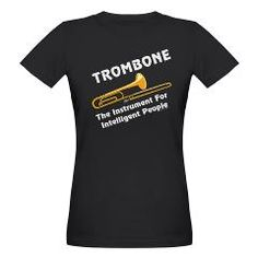 Trombone - The Instrument For Intelligent People, T-Shirt $27