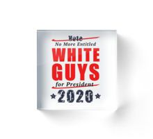 Acrylic Block - No Entitled White Guys for President 2020 Campaign Gear - also available in 'No Old White Guys' designs.