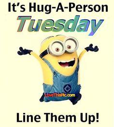 It Is Hug A Person Tuesday Minion Minions Good Morning Tuesday Tuesday Quotes Good Morning Quotes Happy Tuesday Tuesday Quote Happy Tuesday Quotes Minion