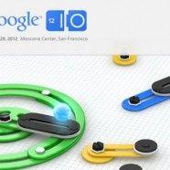 Google I/O  2012 : Les dernière nouveautés
