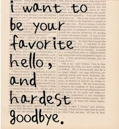 """I would love to make an art piece saying """"You are my favorite hello, and hardest goodbye"""""""