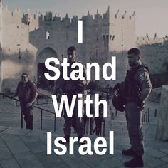 I stand with Israel.