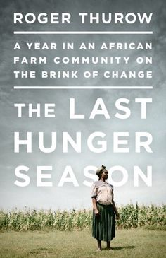 """The Last Hunger Season: A Year in an African Farm Community on the Brink of Change"" By Roger Thurow This sounds really good! I need to read more nonfiction! Books To Read, My Books, Book Recommendations, Book Review, Author, African, Community, Change, Seasons"