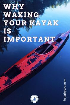 Wheter you use composite, polyethylene or inflatable kayaks, it's a good idea to protect your yak from the elements. But should you use wax?