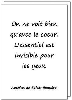 On ne voit bien qu'avec le coeur. L'essentiel est invisible pour les yeux. ~ Antoine de Saint-Exupery, Le Petit Prince